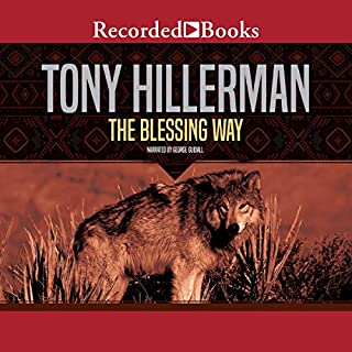 The Blessing Way                   By:                                                                                                                                 Tony Hillerman                               Narrated by:                                                                                                                                 George Guidall                      Length: 6 hrs and 28 mins     831 ratings     Overall 4.5