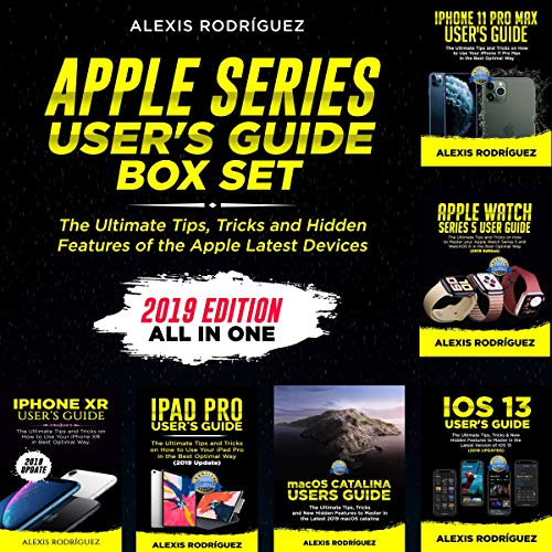 Apple Series User's Guide Box Set: The Ultimate Tips, Tricks, and Hidden Features of the Apple Latest Devices (2019 Edition All in One)