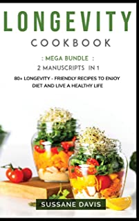 Longevity Cookbook: MEGA BUNDLE - 2 Manuscripts in 1 - 80+ Longevity - friendly recipes to enjoy diet and live a healthy life