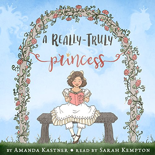 A Really-Truly Princess                   By:                                                                                                                                 Amanda Kastner                               Narrated by:                                                                                                                                 Sarah Kempton                      Length: 1 hr and 31 mins     6 ratings     Overall 5.0
