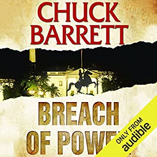 Breach of Power                   By:                                                                                                                                 Chuck Barrett                               Narrated by:                                                                                                                                 Scott Brick                      Length: 11 hrs and 29 mins     442 ratings     Overall 4.2