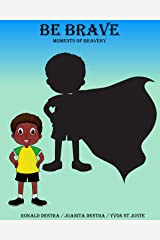 Be Brave: Moments of Bravery: Fun Stories about Kids Confidence, Fear and Brave Story for Young Readers (Short Bedtime Stories for Children Ages 6-12) Kindle Edition