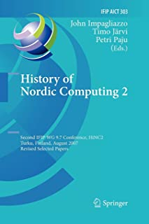 History of Nordic Computing 2: Second IFIP WG 9.7 Conference, HiNC 2, Turku, Finland, August 21-23, 2007, Revised Selected...