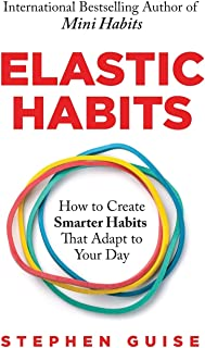 Elastic Habits: How to Create Smarter Habits That Adapt to Your Day