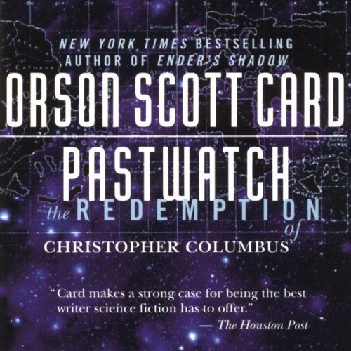 Pastwatch     The Redemption of Christopher Columbus              By:                                                                                                                                 Orson Scott Card                               Narrated by:                                                                                                                                 Scott Brick,                                                                                        Christopher Cazenove,                                                                                        Gabrielle de Cuir,                   and others                 Length: 13 hrs and 35 mins     1 rating     Overall 5.0