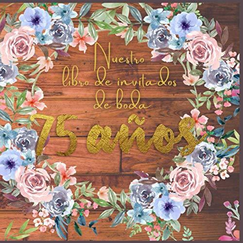 Nuestro libro de invitados de boda 75 años: firmas de boda,Ideas para celebrar la boda,regalo de decoración para felicitaciones y fotos de los ... con foto Marco floral (Spanish Edition)