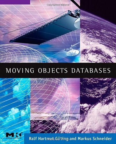 Moving Objects Databases (The Morgan Kaufmann Series in Data Management Systems) (English Edition)
