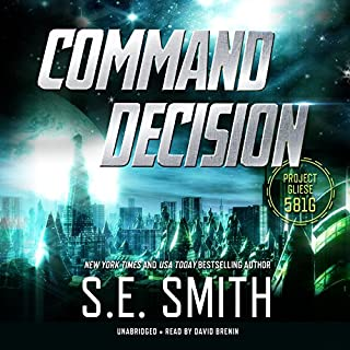 Command Decision     Project Gliese 581g, Book 1              By:                                                                                                                                 S.E. Smith                               Narrated by:                                                                                                                                 David Brenin                      Length: 7 hrs and 39 mins     283 ratings     Overall 4.3