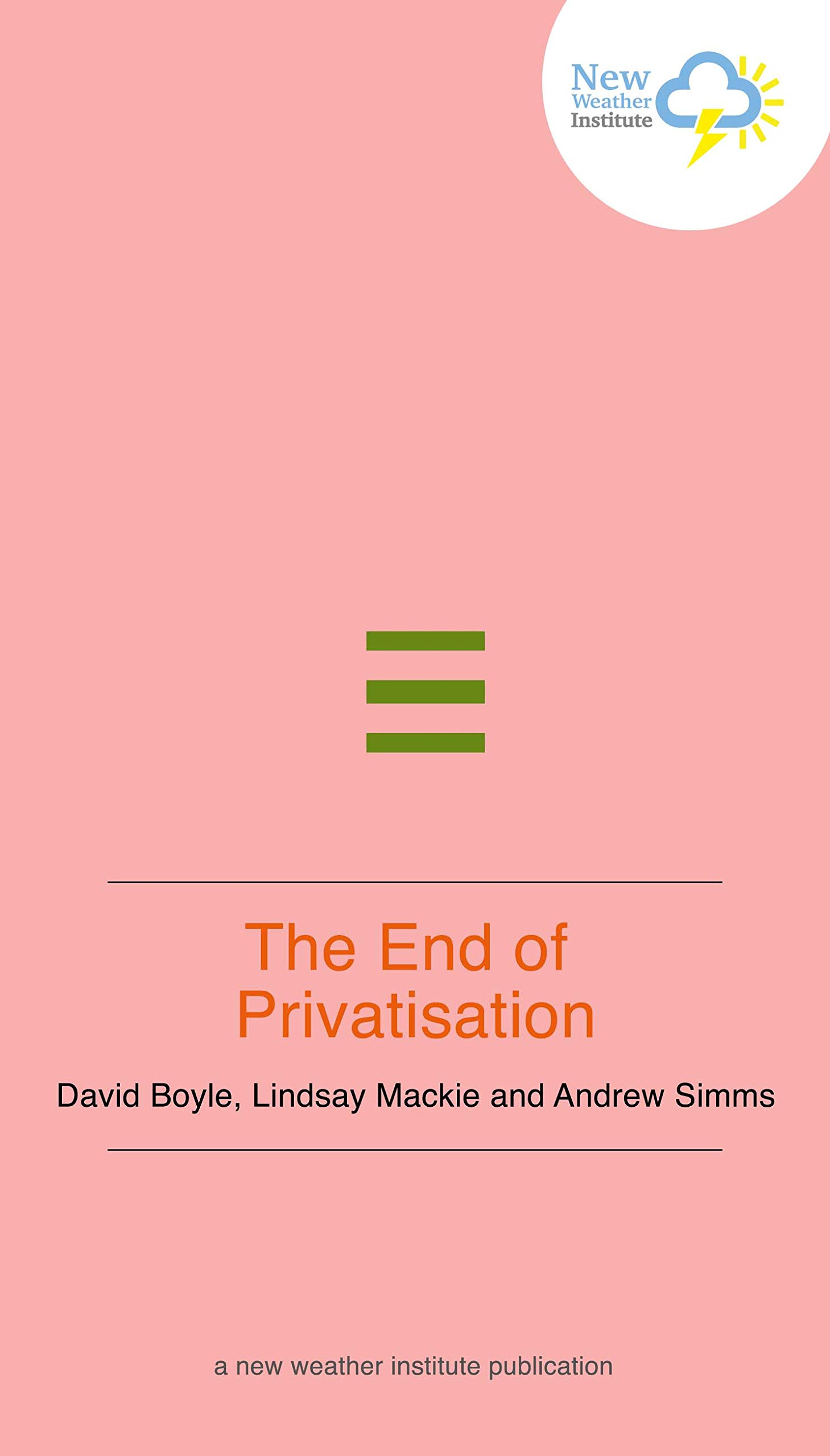 The End of Privatisation: Profit in the time of covid (New Weather Pamphlets Book 3)