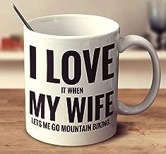 I Love It When My Wife Lets Me Go Mountain Biking Coffee Mug (White, 11 oz)