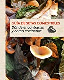 Guía de setas comestibles: Dónde encontrarlas y cómo cocinarlas (Ocio y entretenimiento)