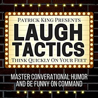 Laugh Tactics     Master Conversational Humor and Be Funny on Command               By:                                                                                                                                 Patrick King                               Narrated by:                                                                                                                                 Joe Hempel                      Length: 2 hrs and 40 mins     5 ratings     Overall 4.0