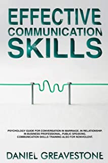 Effective Communication Skills: Psychology Guide for Conversation in Marriage, in Relationship, in Business Professional, Public Speaking. Communication Skills Training Also for Nonviolent.