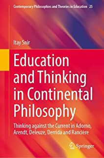 Education and Thinking in Continental Philosophy: Thinking against the Current in Adorno, Arendt, Deleuze, Derrida and Rancière (Contemporary Philosophies and Theories in Education)