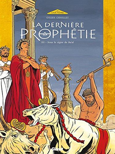 La Dernière Prophétie - Tome 03 : Sous le signe de Ba'al