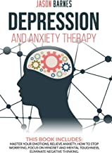 Depression and Anxiety Therapy: Master Your Emotions, Relieve Anxiety, How to Stop Worrying, Focus on Mindset and Mental T...