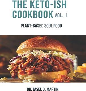 The Keto-Ish CookBook: Plant-Based Soul Food