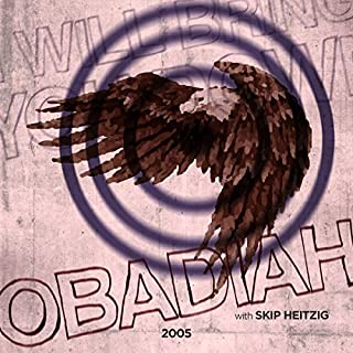 31 Obadiah - 2005                   By:                                                                                                                                 Skip Heitzig                               Narrated by:                                                                                                                                 Skip Heitzig                      Length: 19 mins     2 ratings     Overall 4.5
