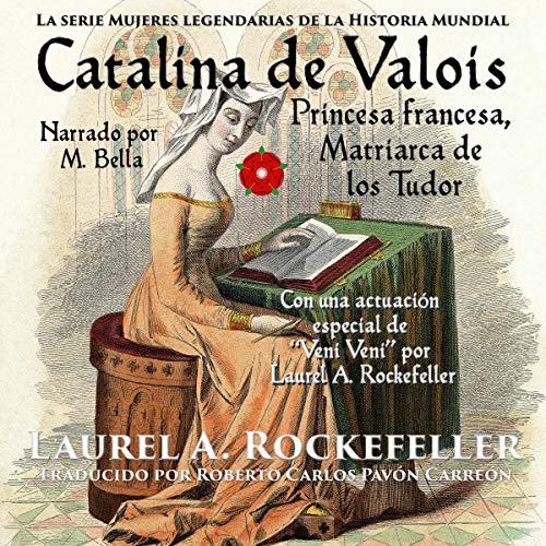 Diseño de la portada del título Catalina de Valois. Princesa Francesa, Matriarca de Los Tudor