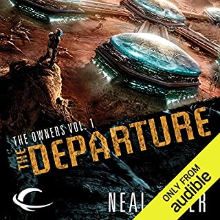 The Departure     The Owner, Book 1              By:                                                                                                                                 Neal Asher                               Narrated by:                                                                                                                                 Steve West,                                                                                        John Mawson                      Length: 16 hrs and 20 mins     447 ratings     Overall 4.0