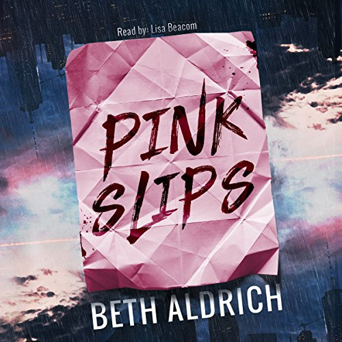 Pink Slips                   By:                                                                                                                                 Beth Aldrich                               Narrated by:                                                                                                                                 Lisa Beacom                      Length: 8 hrs and 33 mins     3 ratings     Overall 4.7