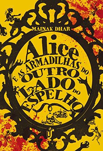Alice e as armadilhas através do espelho: Um livro que instiga quem se interessa pela versão mais sombria de histórias clássicas. (Alice no País das Armadilhas 2)