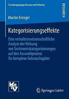 Kategorisierungseffekte: Eine verhaltenswissenschaftliche Analyse der Wirkung von Sortimentskategorisierungen auf den Auswahlprozess für komplexe ... Konsum und Verhalten) (German Edition)
