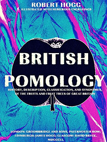 British Pomology: Or the History, Description, Classification and Synonymes of the Fruits and Fruit Trees of Great Britain (English Edition)