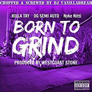 Born to Grind (Chopped & Screwed By DJ Vanilladream)
