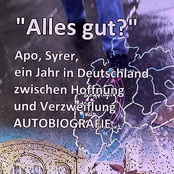 Alles gut? (Apo, Syrer, ein Jahr in Deutschland zwischen Hoffnung und Verzweiflung)