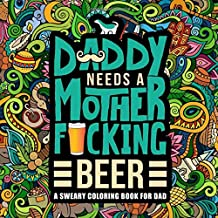 Daddy Needs a Mother F*cking Beer: A Sweary Coloring Book For Dad