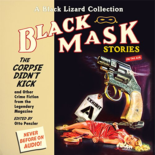 Black Mask 9: The Corpse Didn't Kick     And Other Crime Fiction from the Legendary Magazine              By:                                                                                                                                 Otto Penzler (editor),                                                                                        Whitman Chambers,                                                                                        Milton K. Ozaki,                   and others                          Narrated by:                                                                                                                                 Bart Tinapp,                                                                                        Scott Brick,                                                                                        Eric Conger,                   and others                 Length: 6 hrs and 55 mins     3 ratings     Overall 4.7