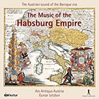 The Music of the Habsburg Empire - The Austrian Sound of the Baroque Era by Ars Antiqua Austria