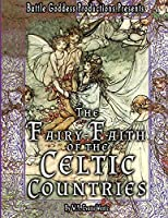 The Fairy-Faith of the Celtic Countries with Illustrations