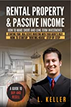 RENTAL PROPERTY & PASSIVE INCOME: How to make short and long term investments.Starting your real estate investing with you...