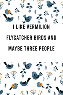 I Like Vermilion Flycatcher birds and Maybe three People: Cute bird Watching Log Book Tracker for Vermilion Flycatcher bir...