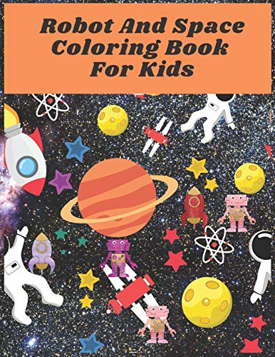 Robot And Space Coloring Book For Kids: coloring Book For kids , Children's robot and Space & Solar System Coloring Book.