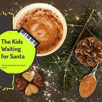 The Kids Waiting For Santa - Christmas Music For Prayer, Vol. 5