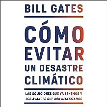 Cómo Evitar un Desastre Climático [How to Avoid a Climate Disaster]: Las Soluciones que ya Tenemos y los Avances que Aún N...