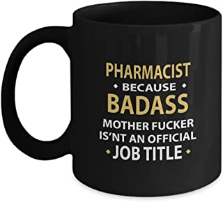 Unique Birthday Mug For PHARMACIST - PHARMACIST Because BADASS - Funny gift For Grandson, Boyfriend On Happy New Year - Black 11oz capacity and perfect size