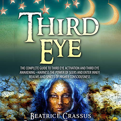 Third Eye: The Complete Guide to Third Eye Activation and Third Eye Awakening     Harness the Power of Seers and Enter Inner Realms and Spaces of Higher Consciousness              By:                                                                                                                                 Beatrice Crassus                               Narrated by:                                                                                                                                 Jackie Marie                      Length: 2 hrs and 13 mins     Not rated yet     Overall 0.0