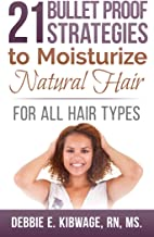 21 Bullet Proof Strategies to Moisturize Natural Hair