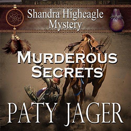 Murderous Secrets: A Shandra Higheagle Mystery (Volume 4)