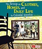 The Scoop on Clothes, Homes, and Daily Life in Colonial America (Life in the American Colonies)