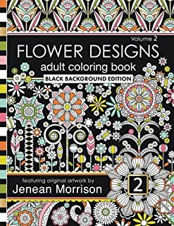 Flower Designs Adult Coloring Book: Black Background Edition, Volume 2 (Jenean Morrison Adult Coloring Books)