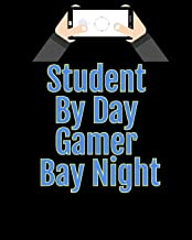 Student By day Gamer Bay Night: Blank Lined Journal, Notebook, Funny video games Addictive Notebook, Ruled, Writing Book, for gamers
