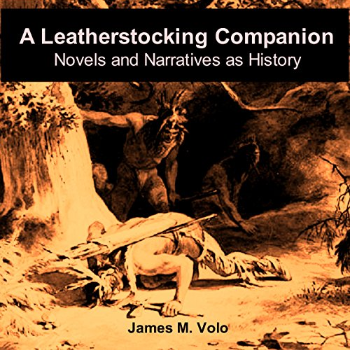 A Leatherstocking Companion, Novels and Narratives as History: Traditional American History Series, Volume 13 audiobook cover art
