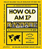 Image of How Old Am I?: 1–100 Faces From Around The World
