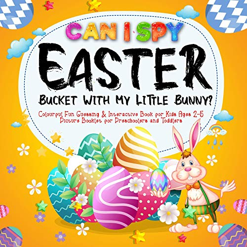 Can I Spy Easter Bucket With My Little Bunny? : Colourful Fun Guessing & Interactive Book for Kids Ages 2-5 | Picture Booklet for Preschoolers and Toddlers (English Edition)