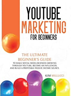 Youtube Marketing for Beginners: Ultimate Beginner's Guide to Make Social Media Business Growing through Youtube, Become a...
